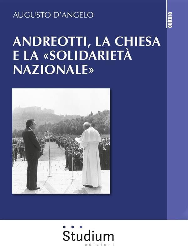 Libri, A. D'Angelo racconta 'Andreotti, la Chiesa e la solidarietà nazionale'