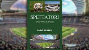 In un libro l'analisi sul pubblico negli stadi: 'Spettatori dagli anni 90 a oggi'